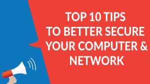 Top 10 tips to better secure your computer and network